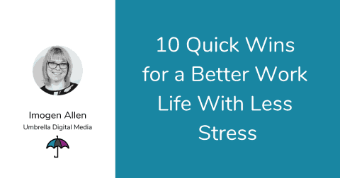 10 Quick Wins For A Better Work Life With Less Stress